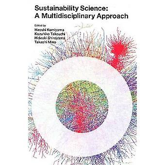 Science de la durabilité - une approche multidisciplinaire par Hiroshi Komiy