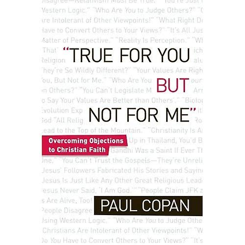 True for You, But Not for Me: Countering the Slogans That Leave Christians Speechless