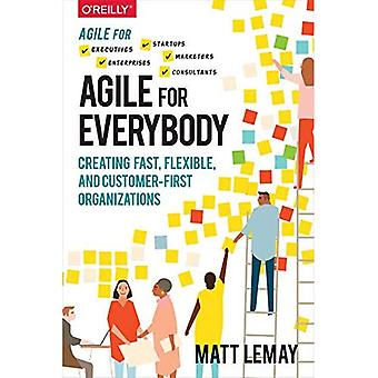 Agile for Everybody: An Accessible and Actionable Guide to a New Way of Working Thatas Transforming Modern Organizations