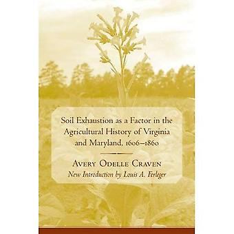 Soil Exhaustion As a Factor in the Agricultural History of Virginia And Maryland, 1606-1860
