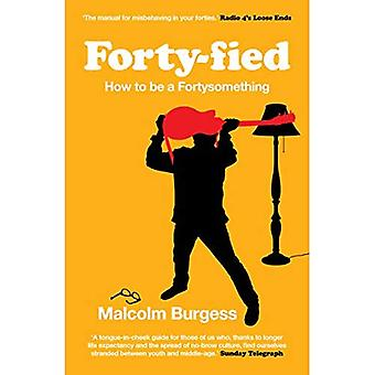 Forty-fied: How to Be a Fortysomething
