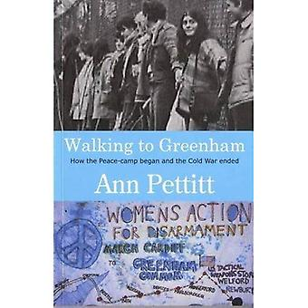 Walking to Greenham: How the Peace Camp Began and the Cold War Ended