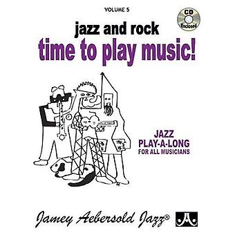 Volume 5: Time To Play Music: Jazz and Rock (with� Free Audio CD): 5 (Jamey Aebersold Play-A-Long Series)