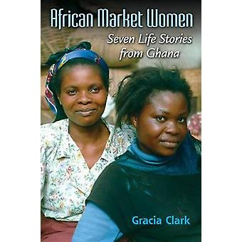 African Market Women Seven Life Stories from Ghana by Clark & Gracia C.