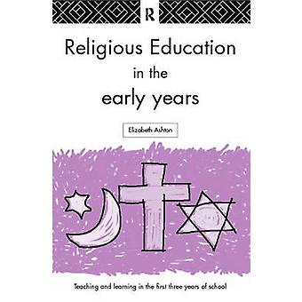 Religious Education in the Early Years by Ashton & Elizabeth