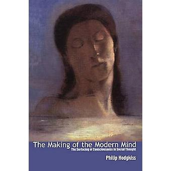 Making of the Modern Mind The Surfacing of Consciousness in Social Thought by Hodgkiss & Philip