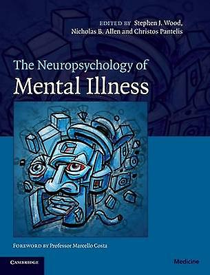 The Neuropsychology of Mental Illness by Wood & Stephen J.
