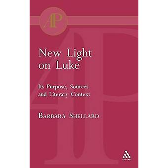 New Light on Luke Its Purpose Sources and Literary Context by Shellard & Barbara