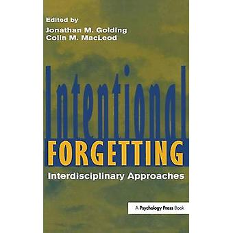 Intentional Forgetting  Interdisciplinary Approaches by Golding & Jonathan M.