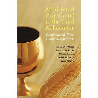 Ministerial Priesthood in the Third Millennium Faithfulness of Christ Faithfulness of Priests by Witherup & Ronald D.