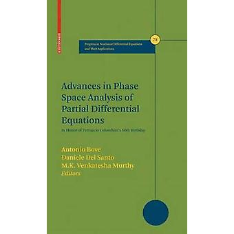 Advances in Phase Space Analysis of Partial Differential Equations  In Honor of Ferruccio Colombinis 60th Birthday by Bove & Antonio