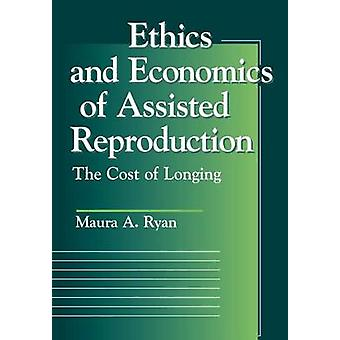 Ethics and Economics of Assisted Reproduction by Ryan & Maura A.