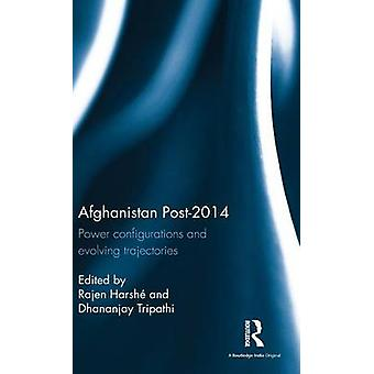 Afghanistan Post2014  Power configurations and evolving trajectories by Harsh & Rajen