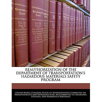 Reauthorization Of The Department Of Transportations Hazardous Materials Safety Program by United States Congress House of Represen