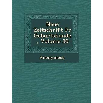 Neue Zeitschrift Fur Geburtskunde Volume 30 by Anonymous