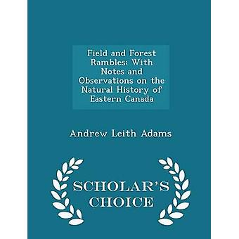 Field and Forest Rambles With Notes and Observations on the Natural History of Eastern Canada  Scholars Choice Edition by Adams & Andrew Leith
