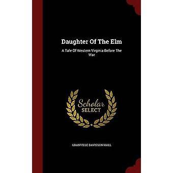 Tochter der Elm A Geschichte von West Virginia vor dem Krieg von Hall & Granville Davisson