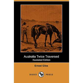 Australia Twice Traversed Illustrated Edition Dodo Press by Giles & Ernest