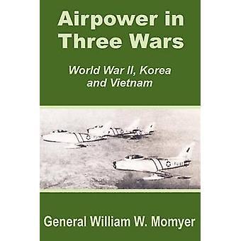 Airpower i tre krig andra världskriget Korea och Vietnam av Momyer & William W.