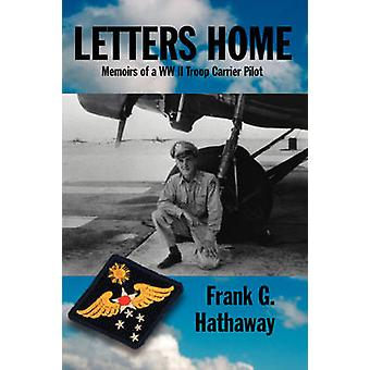 Letters Home Memoirs of a WW II Troop Carrier Pilot by Hathaway & Frank G.