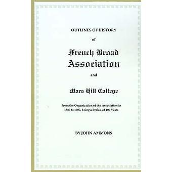 Umrisse der Geschichte der französischen Broad Association und Mars Hill College von der Organisation des Vereins im Jahre 1807 1907 als einen Zeitraum von 100 von Ammons & Johannes