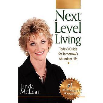 Prossimo livello vivente oggi guida per domani vita abbondante di McLean & Linda