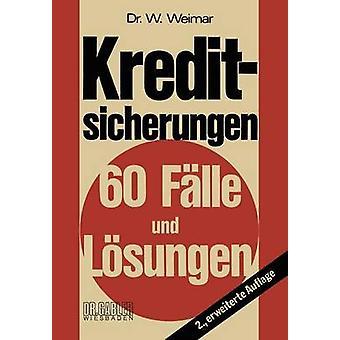 Kreditsicherungen 60 Flle und Lsungen av Weimar & Wilhelm