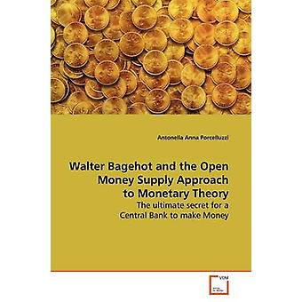 Walter Bagehot and the Open Money Supply Approach to  Monetary Theory by Antonella Anna & Porcelluzzi