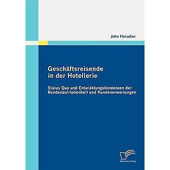 Geschftsreisende der Hotellerie Status Quo und Entwicklungstendenzen der Kundenzufriedenheit und Kundenerwartungen av Fleischer & John