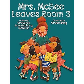 Mrs. McBee Leaves Room 3 by Gretchen Brandenburg McLellan - 978156145