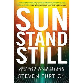Sun Stand Still - What Happens When You Dare to Ask God for the Imposs