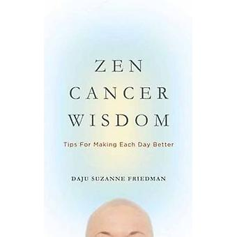 Zen Cancer Wisdom - Tips for Making Each Day Better by Daju Suzanne Fr