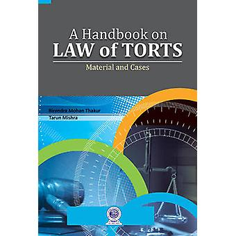 A Handbook on Law of Torts - Material and Cases by Birendra Mohan Thak