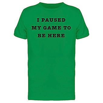 I Paused My Game To Be Here Geek Quote Men's T-shirt