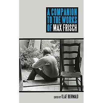 A Companion to the Works of Max Frisch by Berwald & Olaf