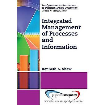 Integrated Management of Processes and Information by Shaw & Kenneth