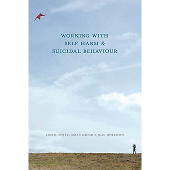 Working With Self Harm and Suicidal Behaviour (Paperback) by Doyle Louise Keogh Brian Morrissey Jean