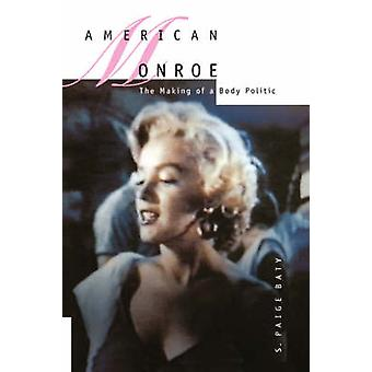 American Monroe - The Making of a Body Politic by S.Paige Baty - 97805