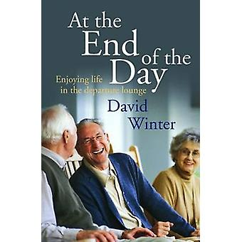 At the End of the Day - Enjoying Life in the Departure Lounge by David