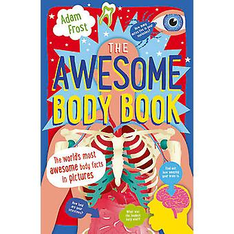 The Awesome Body Book by Adam Frost - 9781408862353 Book