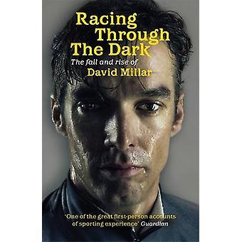 Racing Through the Dark - The Fall and Rise of David Millar by David M
