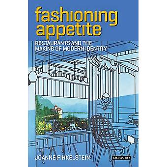Fashioning Appetite - Restaurants and the Making of Modern Identity by