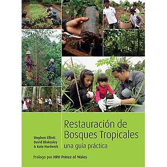 Restauracion de Bosques Tropicales - Un Manual Practico (Spanish Editi
