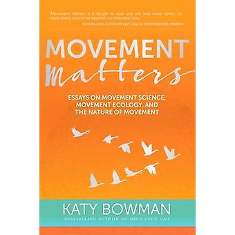 Movement Matters - Essays on Movement Science - Movement Ecology - and