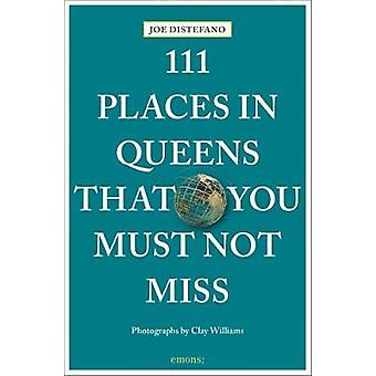 111 Places in Queens That You Must Not Miss by Joe DiStefano - 978374