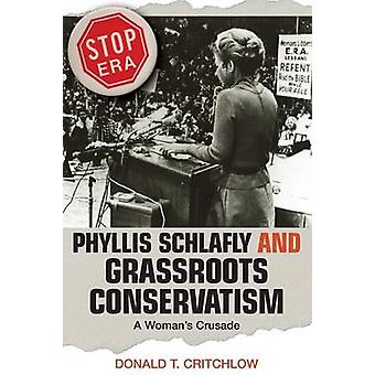 Phyllis Schlafly and Grassroots Conservatism - A Woman's Crusade by Do