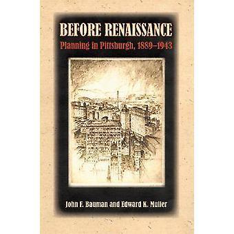 Avant Renaissance - planification à Pittsburgh - 1889-1943 par John F. Bau