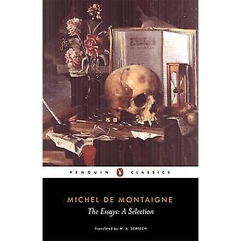 De Essays - een selectie - A selectie door Michel Eyquem de Montaigne-