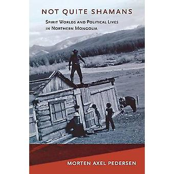 Inte riktigt shamaner - andliga världar och politiska liv i norra Mong