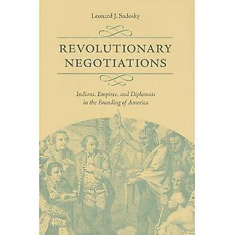 Rivoluzionari negoziati: Indiani, imperi e diplomatici nella fondazione dell'America